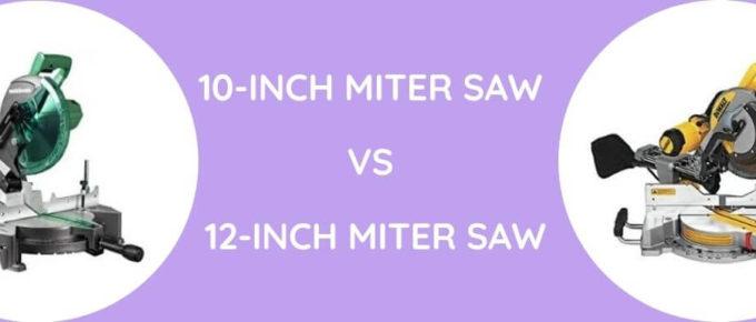 10-Inch Miter Saw Vs 12-Inch Miter Saw
