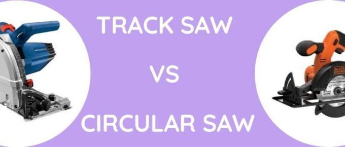 Track saw vs Circular saw