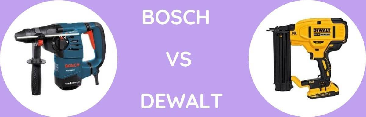 Bosch Vs Dewalt: Which One To Buy?