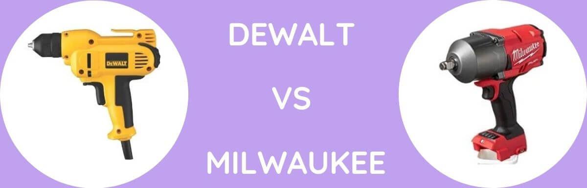DeWalt Vs Milwaukee:  Which Is The Better Brand?