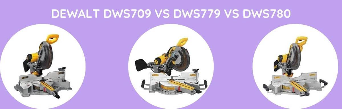 Dewalt DWS709 Vs DWS779 VS DWS780: Which To Use?