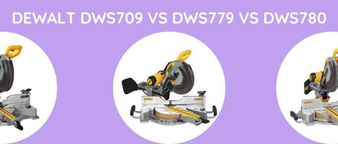 Dewalt DWS709 Vs DWS779 VS DWS780