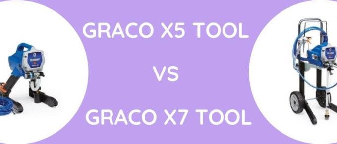 Graco x5 Tool Vs Graco x7