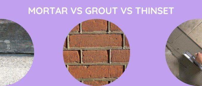 Mortar Vs Grout Vs Thinset
