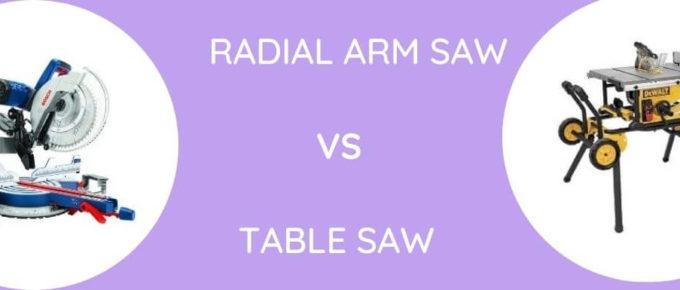 Radial Arm Saw Vs Table Saw