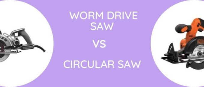 Worm Drive Saw Vs Circular Saw