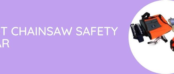 Best Chainsaw Safety Gear