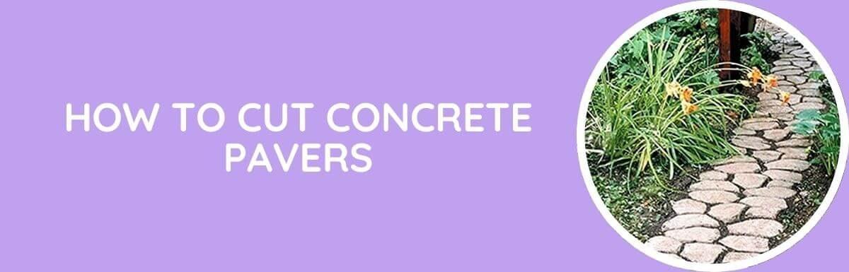 How To Cut Concrete Pavers?