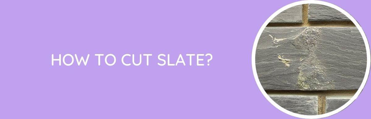 How To Cut Slate?