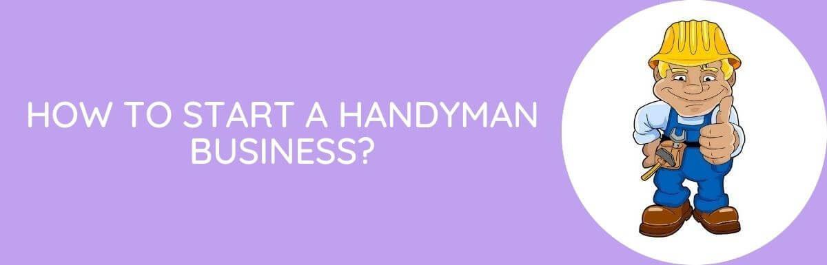 How To Start A Handyman Business?