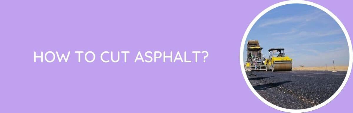 How to Cut Asphalt?