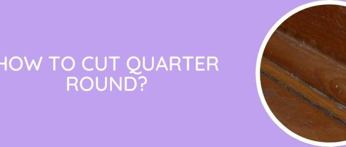 how to cut quarter round