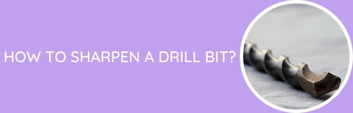 How To Sharpen A Drill Bit?