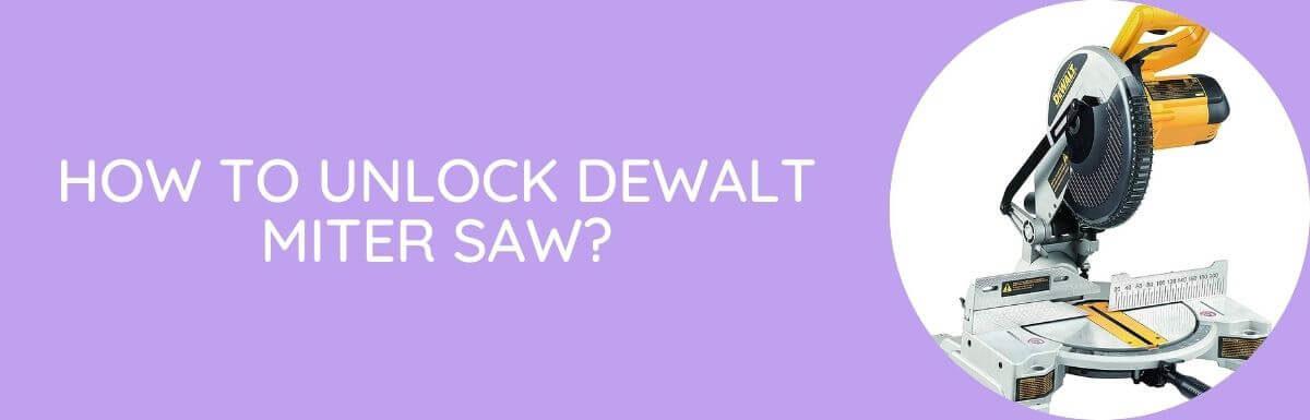 How To Unlock DeWalt Miter Saw?
