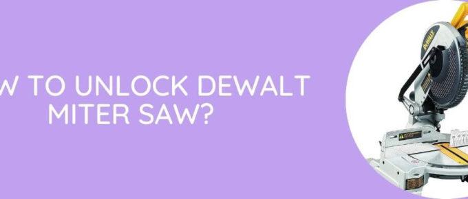 How To Unlock DeWalt Miter Saw