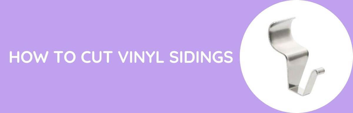 How To Cut Vinyl Sidings?