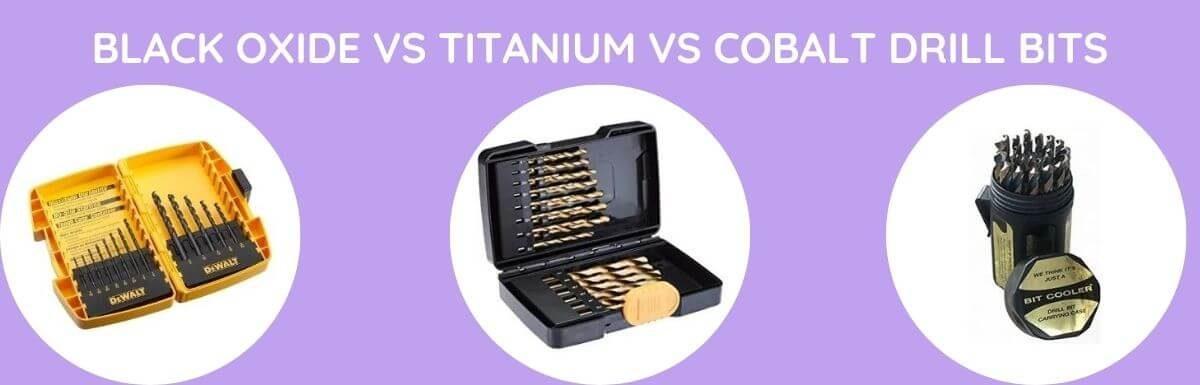Black Oxide Vs Titanium Vs Cobalt Drill Bits: Which One To Buy?