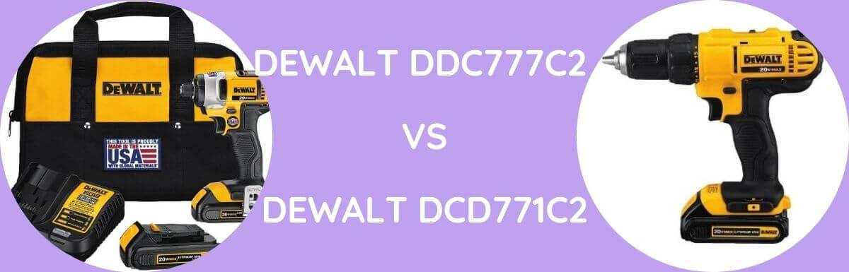 Dewalt DDC777C2 VS DCD771C2: Which One To Choose?