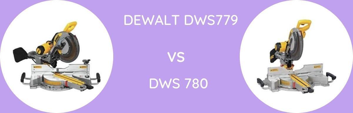 Dewalt DWS779 Vs DWS 780: Which One To Buy?