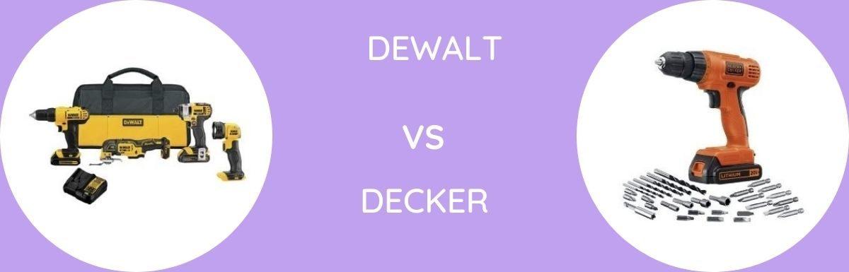 Dewalt Vs Decker: Which One To Choose?
