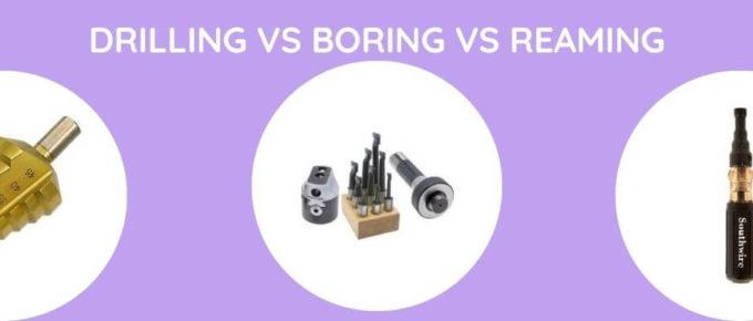 Drilling Vs Boring Vs Reaming
