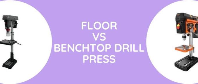 Floor Vs Benchtop Drill Press