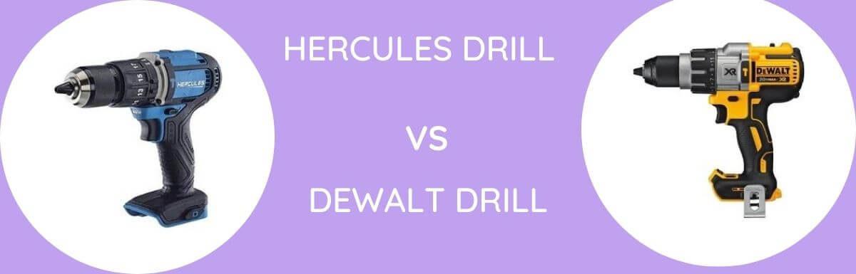 Hercules Vs Dewalt Drill: Which Is Better?