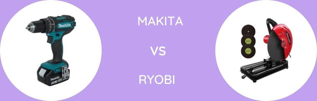 Makita Vs Ryobi: Which Is The Better Brand?