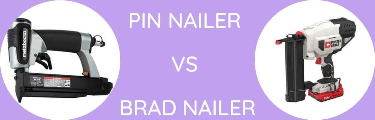 Pin Nailer Vs Brad Nailer: Which One To Buy?