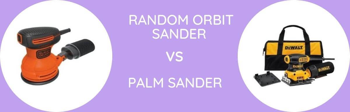 Random Orbit Vs Palm Sander: Which One To Buy?