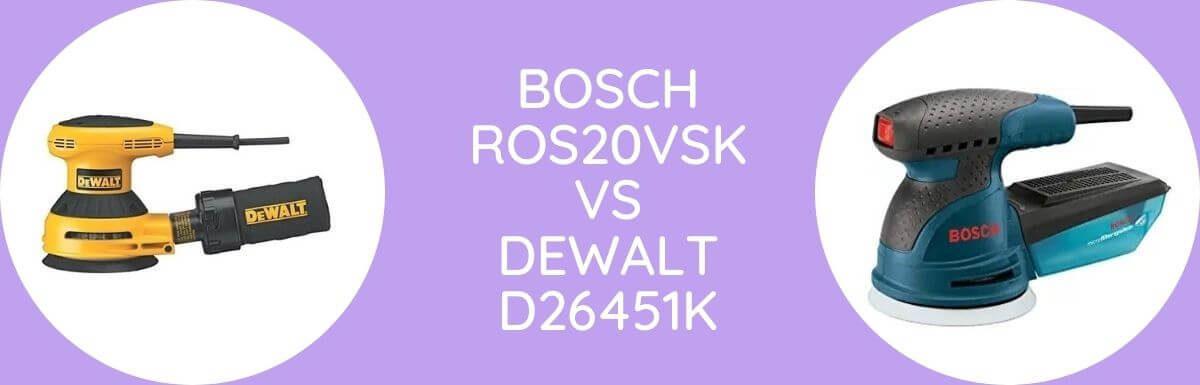 Bosch ROS20VSK Vs Dewalt D26451K: Which One To Buy?